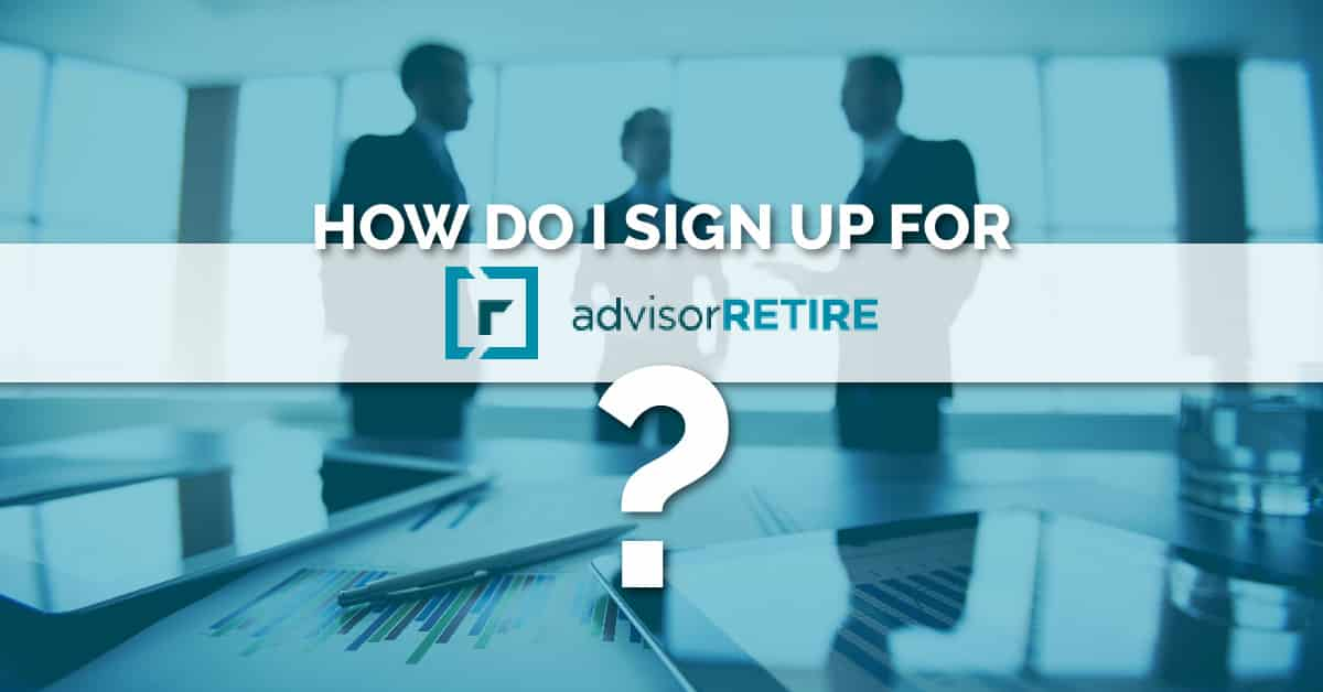 How to Sign up for AdvisorRETIRE